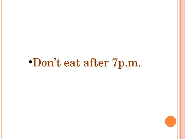 Don't eat after 7p.m.