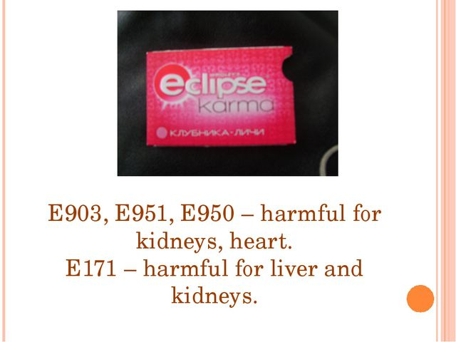 E903, E951, E950 – harmful for kidneys, heart. E171 – harmful for liver and k...
