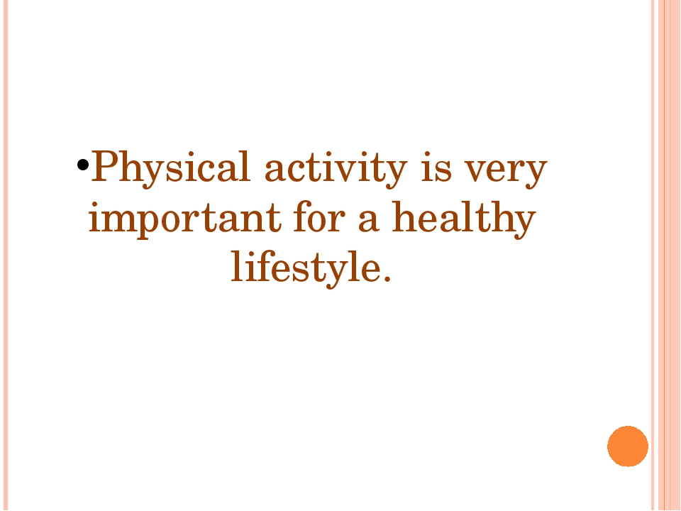 Physical activity is very important for a healthy lifestyle.