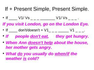 If + Present Simple, Present Simple. If ____ V1/ Vs _ _ _ _______ V1/ Vs _ _
