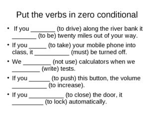 Put the verbs in zero conditional If you _______ (to drive) along the river b