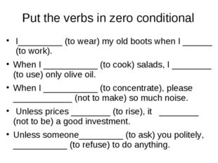 Put the verbs in zero conditional I_________ (to wear) my old boots when I __