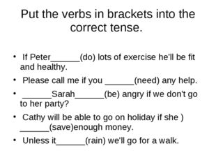 Put the verbs in brackets into the correct tense. If Peter______(do) lots of