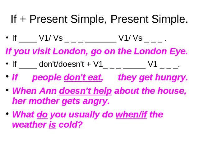 If + Present Simple, Present Simple. If ____ V1/ Vs _ _ _ _______ V1/ Vs _ _...