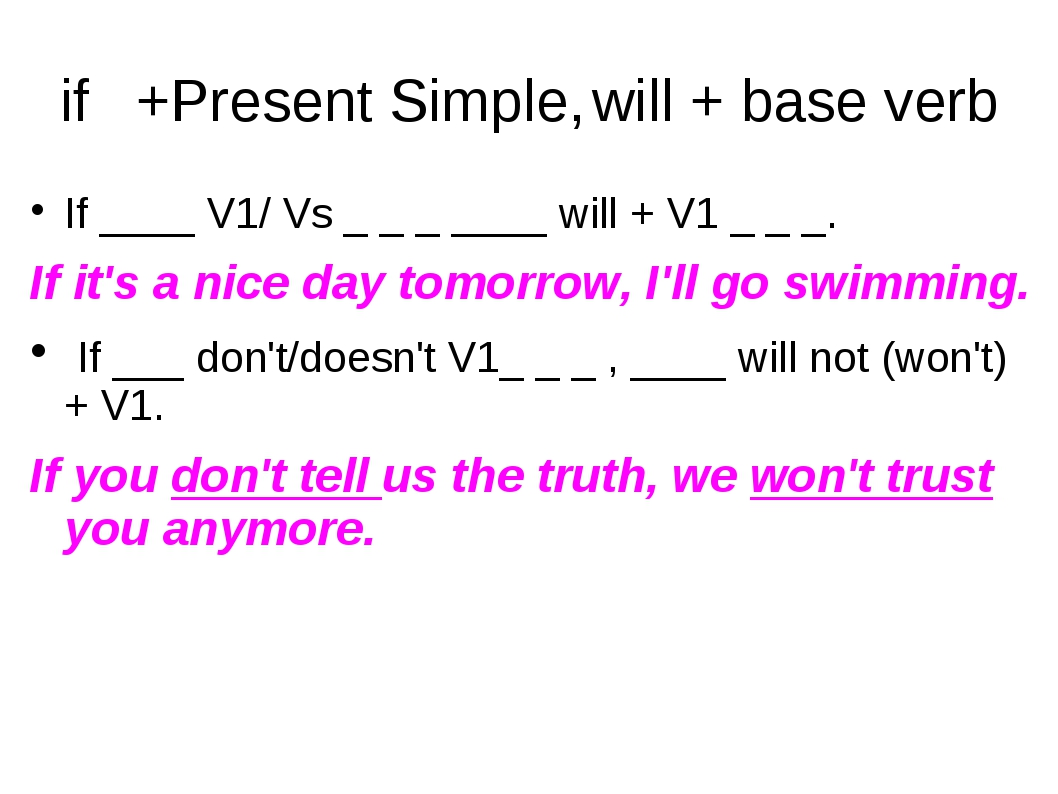 if 	+Present Simple,	will + base verb If ____ V1/ Vs _ _ _ ____ will + V1 _ _...