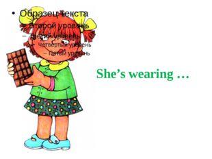 She's wearing …