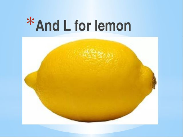 And L for lemon