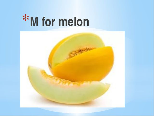 M for melon