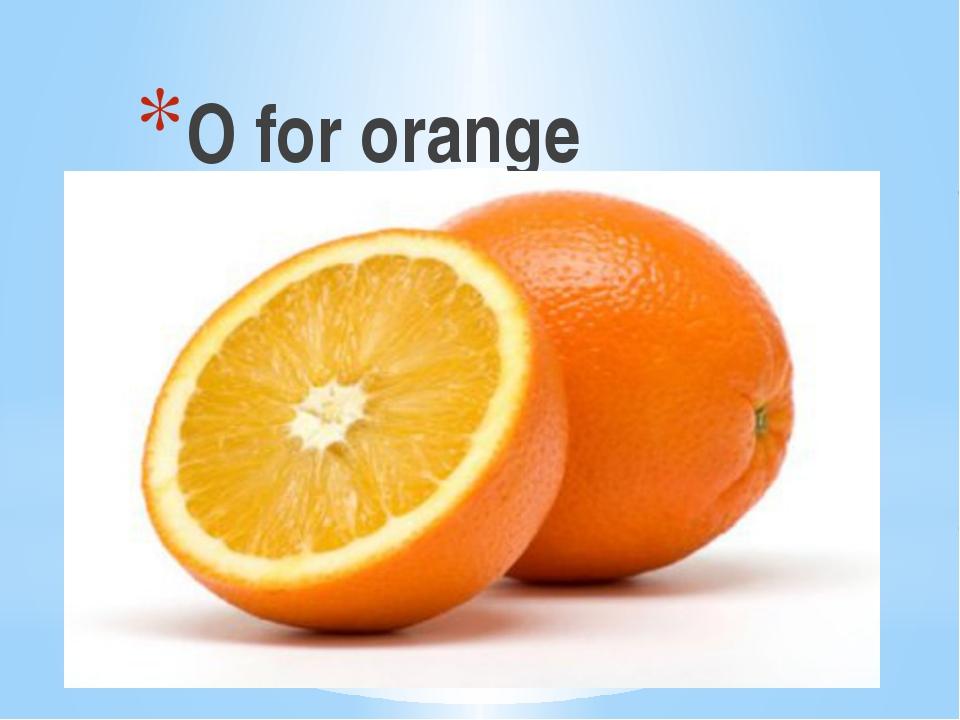 O for orange