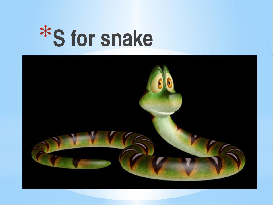 S for snake