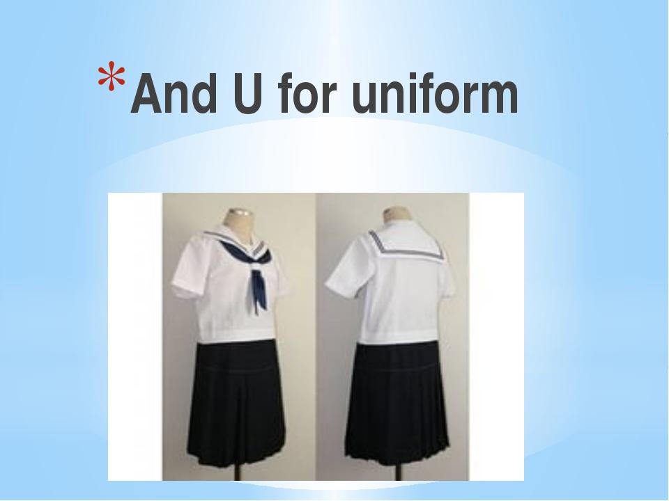And U for uniform
