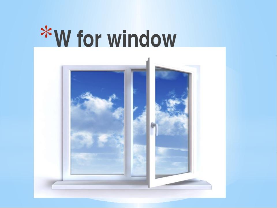 W for window