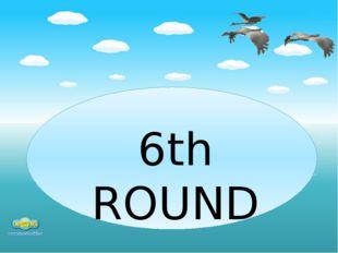 6th ROUND