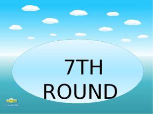 7TH ROUND