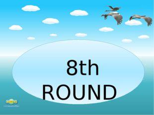 8th ROUND