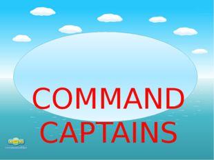 COMMAND CAPTAINS
