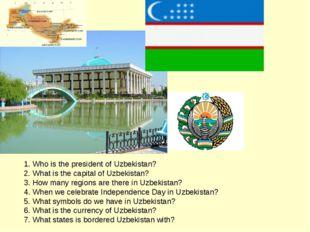 1. Who is the president of Uzbekistan? 2. What is the capital of Uzbekistan?