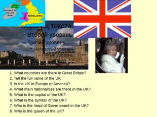 1. What countries are there in Great Britain? 2. Tell the full name of the UK