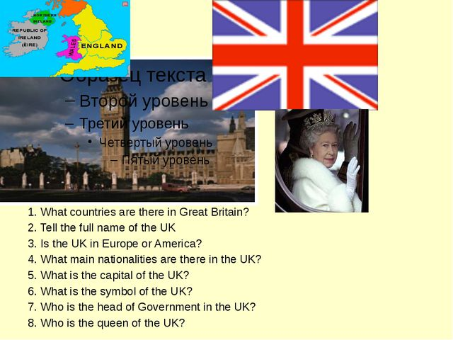 1. What countries are there in Great Britain? 2. Tell the full name of the UK...