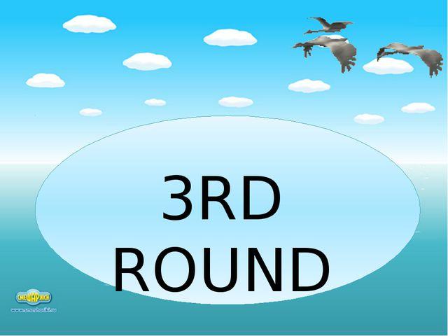 3RD ROUND