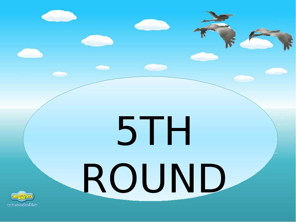 5TH ROUND