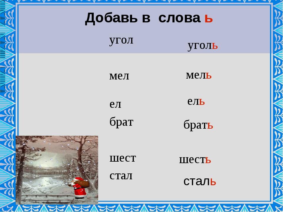 Добавь в слова ь угол мел ел брат шест стал уголь мель ель брать шесть сталь