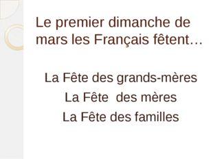 Le premier dimanche de marsles Français fêtent… La Fête des grands-mères La