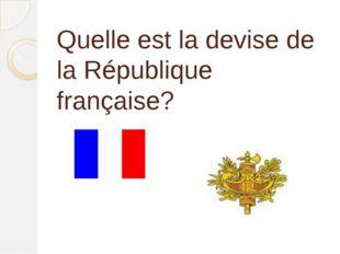 Quelle est la devise de la République française?