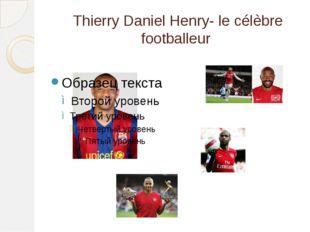 Thierry Daniel Henry- le célèbre footballeur