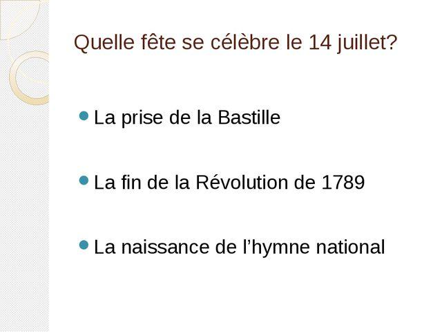 Quelle fête se célèbre le 14 juillet? La prise de la Bastille La fin de la Ré...
