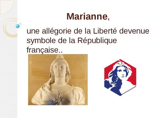 Marianne, une allégorie de la Liberté devenue symbole de la République frança...