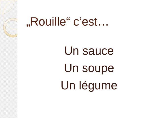 """""""Rouille"""" c'est… Un sauce Un soupe Un légume"""