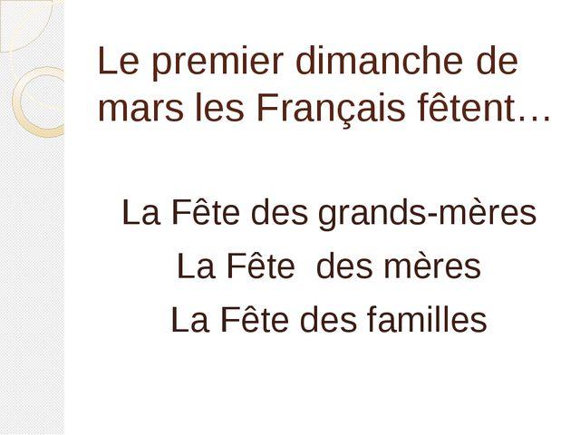 Le premier dimanche de marsles Français fêtent… La Fête des grands-mères La...