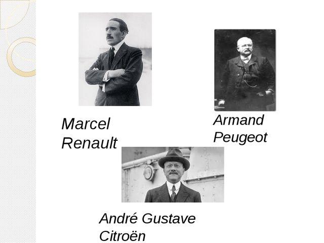 Marcel Renault André Gustave Citroën Armand Peugeot