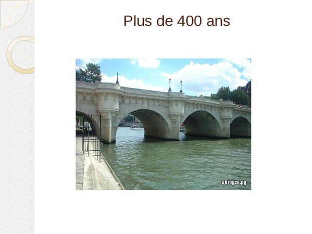 Plus de 400 ans