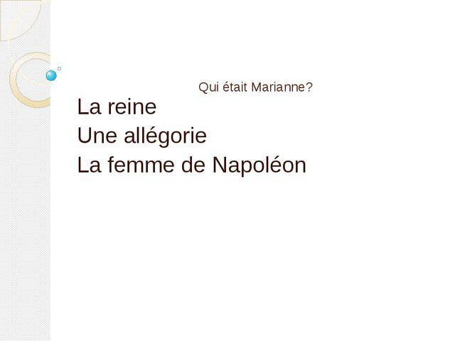 Qui était Marianne? La reine Une allégorie La femme de Napoléon