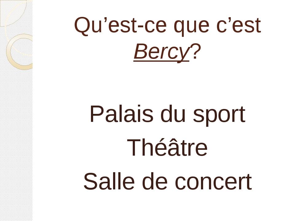 Qu'est-ce que c'est Bercy? Palais du sport Théâtre Salle de concert