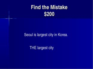 Find the Mistake $200 Seoul is largest city in Korea. THE largest city