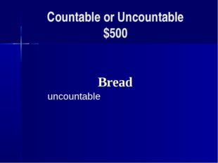 Countable or Uncountable $500 Вread uncountable