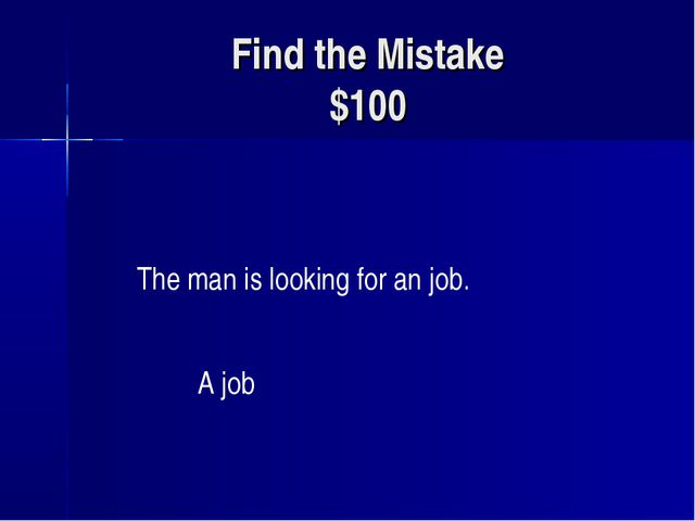 Find the Mistake $100 The man is looking for an job. A job