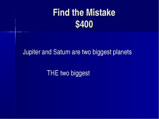 Find the Mistake $400 Jupiter and Saturn are two biggest planets THE two bigg...