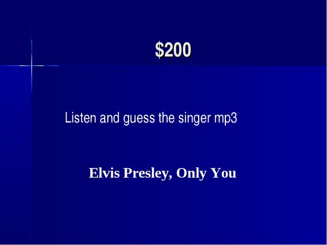 $200 Listen and guess the singer mp3 Elvis Presley, Only You