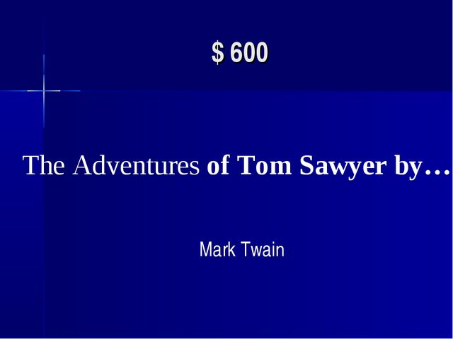 $ 600 The Adventures of Tom Sawyer by… Mark Twain
