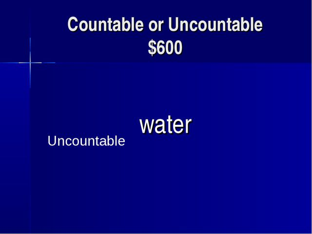 Countable or Uncountable $600 water Uncountable