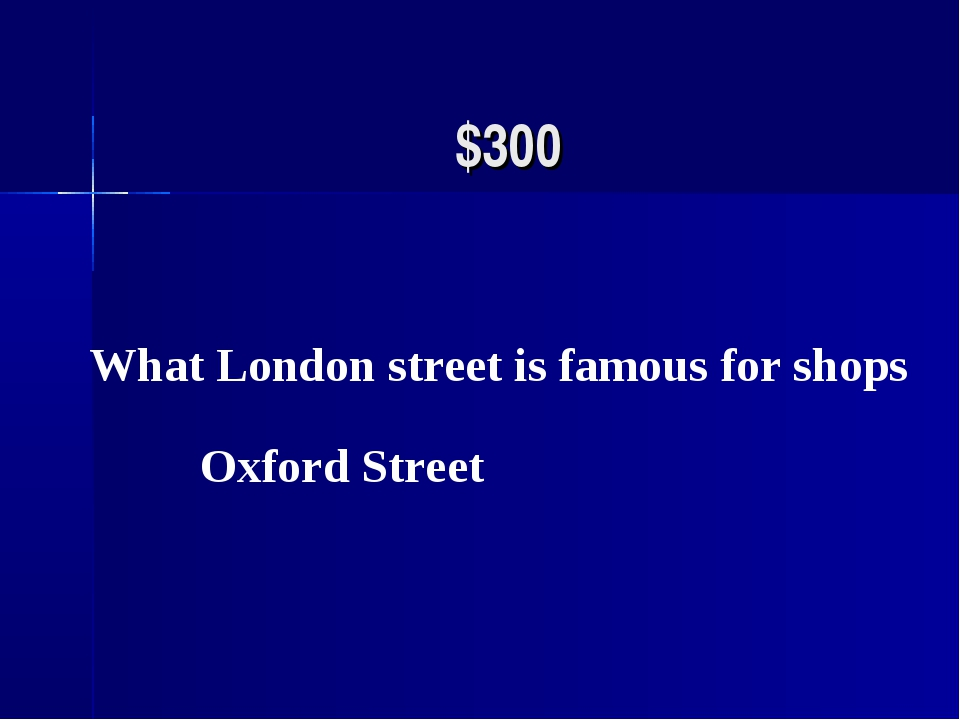 $300 What London street is famous for shops Oxford Street