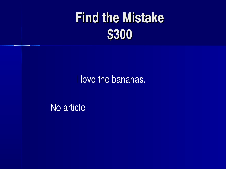 Find the Mistake $300 I love the bananas. No article