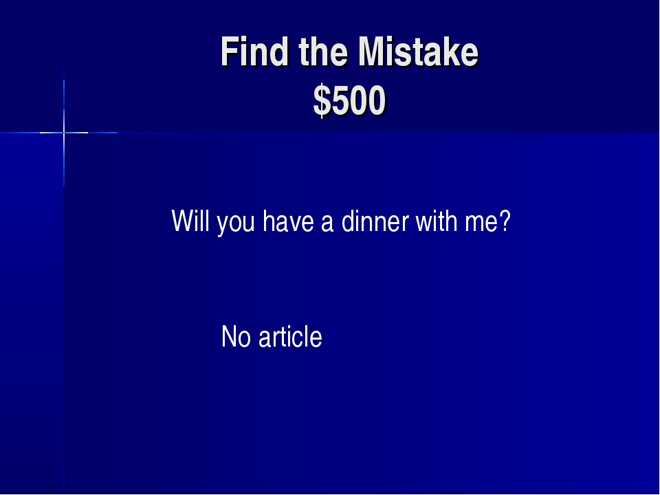 Find the Mistake $500 Will you have a dinner with me? No article