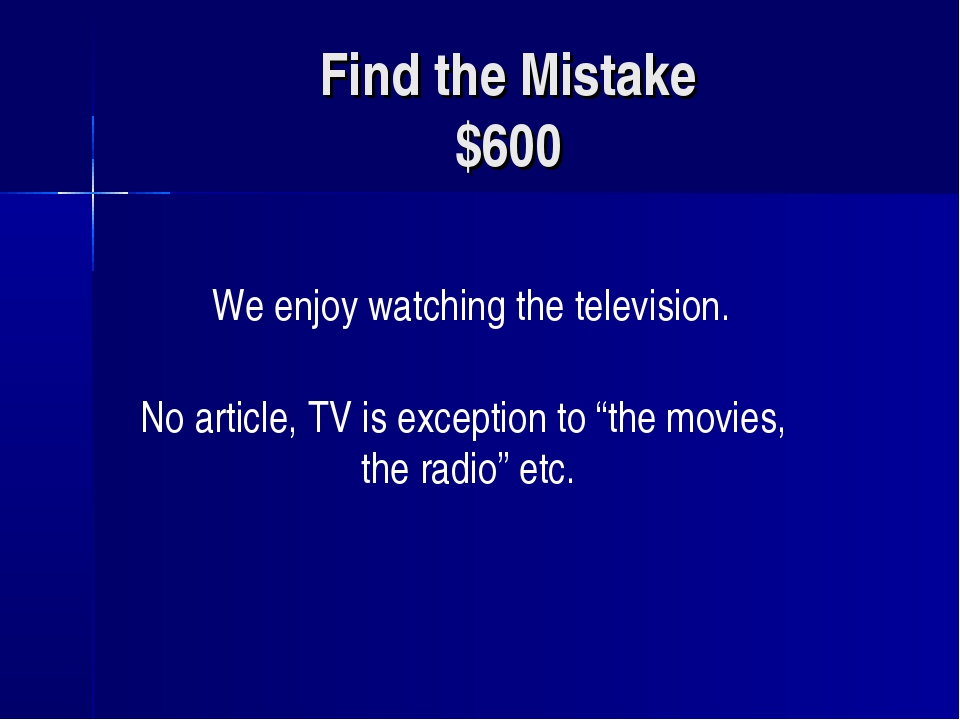 Find the Mistake $600 We enjoy watching the television. No article, TV is exc...