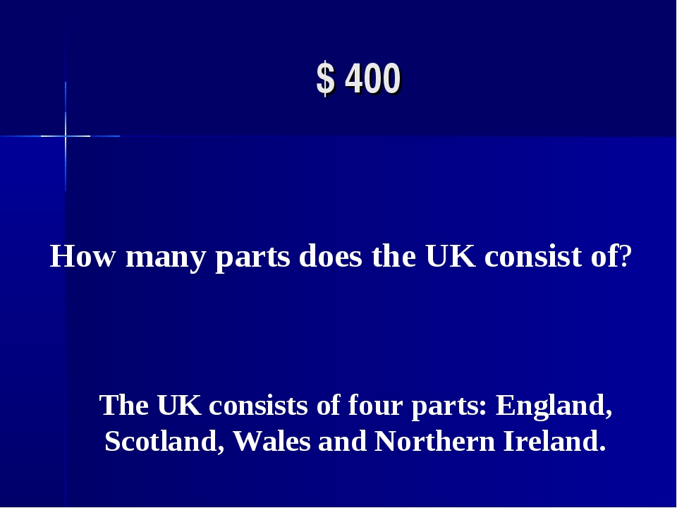 $ 400 How many parts does the UK consist of?  The UK consists of four parts:...
