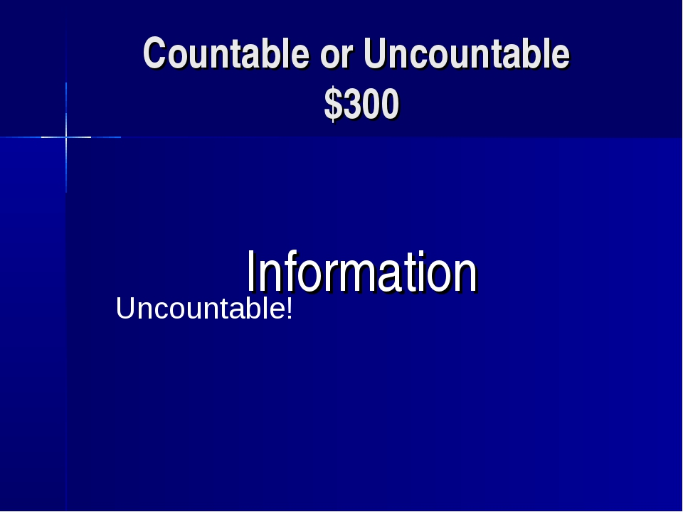 Countable or Uncountable $300 Information Uncountable!